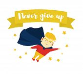 Motivational Phrase. Never Give Up. The Boy Is A Superhero. Motivation And Self-confidence. Positive poster
