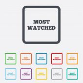 Most watched sign icon. Most viewed symbol.