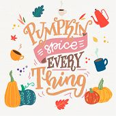 Pumpkin Spice Everything - Unique Hand Drawn Lettering And Clipart. Cozy And Inspirational Quote. Au poster