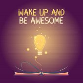 Conceptual Hand Writing Showing Wake Up And Be Awesome. Business Photo Text Rise Up And Shine Start  poster