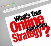 The question What's Your Online Marketing Strategy with words on a website screen stressing the impo