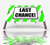 Last Chance Sign Displays Final Opportunity Act Now