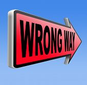 wrong way big mistake turn back you are lost wrong direction