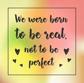 We Were Born To Be Real Not To Be . Inspirational Quote, Motivation. Typography For Poster, Invitati poster