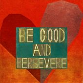 Be good and persevere