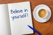 Notebook on a desk - Believe in yourself