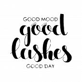 Good Lashes, Good Mood, Good Day Hand Lettering. Modern Vector Hand Drawn Calligraphy Isolated On Wh poster