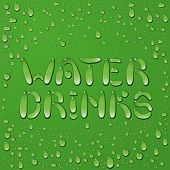 image of rain-drop  - Water drop words water and drinks on green background - JPG