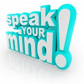 The words Speak Your Mind in 3d letters encouraging you to provide feedback, opinions, thoughts, vie