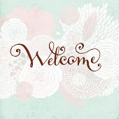 Hand Made Calligraphy Lettering Welcome. Flower Ornament, Retro Textured Background.