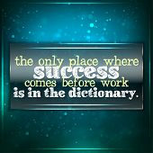 Success Comes Before Work Only In The Dictionary