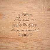 vector illustration of  wood texture. timber wallpaper with engraving quote label. Fly with me in th