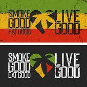 Set of two rastafarian quotes. Smoke good, Eat good, Live good. Rasta colors grunge background. Rast poster