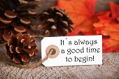 Autumn Label With Saying Its Always A Good Time To Begin
