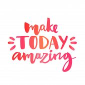 Make today amazing. Inspirational quote, custom lettering for posters, t-shirts and social media con poster