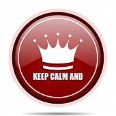 Keep calm and red glossy round web icon. Circle isolated internet button for webdesign and smartphon poster