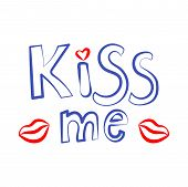 Kiss Me Phrase With Red Lips. Hand Lettering. Perfect For Invitations, Greeting Cards, Quotes, Blogs poster