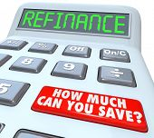 stock photo of borrower  - The word Refinance on the display of a digital calculator with a big red button reading How Much Can You Save on your house or mortgage payment - JPG