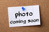 Photo Coming Soon - Teared Note Paper Pinned On Bulletin Board poster