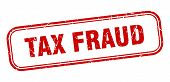 Tax Fraud Stamp. Tax Fraud Square Grunge Sign. Tax Fraud poster
