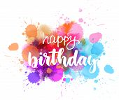 Happy Birthday - Handwritten Modern Calligraphy Lettering Text On Abstract Watercolor Paint Splash B poster