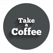 Take a Coffee sign icon. Coffee away symbol.