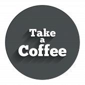 Take a Coffee sign icon. Coffee away symbol.