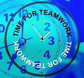 Time For Teamwork Means Cooperation Together And Teams