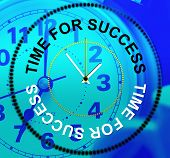 Time For Success Represents Triumphant Win And Progress