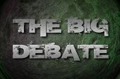 pic of debate  - The Big Debate Concept text on background - JPG