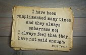 American writer Mark Twain (1835-1910) quote.  I have been complimented many times and they always e poster