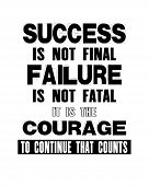 Inspiring Motivation Quote With Text Success Is Not Final Failure Is Not Fatal It Is The Courage To  poster