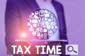 Word Writing Text Tax Time. Business Concept For Compulsory Contribution State Revenue Levied Govern poster
