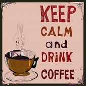 Poster: Keep calm and drink coffee. Vector illustration. poster