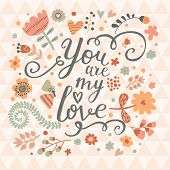 You are my love. Bright concept card in warm colors. Stylish floral background made of flowers and butterflies in vector