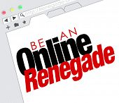 Be an Online Renegade words on a website or Internet online screen to illustrate starting or launching a disruptive business as an entrepreneur