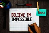 Conceptual Hand Writing Showing Believe In Impossible. Business Photo Text You Can Do It Everything  poster