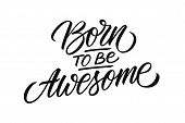 Born To Be Awesome Handwritten Inscription. Fun And Inspirational Quote. Creative Typography For Pri poster