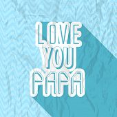 Vintage poster, banner or flyer design with stylish typographic text Love You Papa on grungy blue ba
