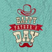 Vintage poster, banner or flyer design with stylish typographic text Happy Father's Day, cowboy hat and moustache on grungy green background.