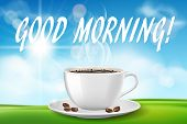Good Morning Beautiful Day With Coffee Cup. Sunny Morning With Hot Drink On Green Grass On Blue Sky  poster