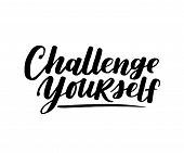 Challenge Yourself. Vector Motivational Saying For Posters And Cards. Positive Slogan For Office And poster