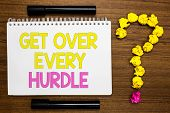 Conceptual Hand Writing Showing Get Over Every Hurdle. Business Photo Showcasing Overcome Any Obstac poster