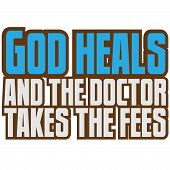 Funny Text Quote Design God Heals and the Doctor Takes the Fees