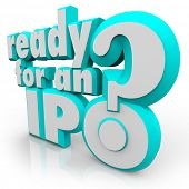 Ready for an IPO? question in 3d letters asking if your company is prepared for the steps in selling shares to raise capital in an initial public offering