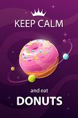 Keep Calm And Eat Donuts. Funny Motivation Creative Poster With Sweet Planet. poster