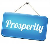 image of prosperity sign  - prosperity succeed in life and business be happy and successful good fortune happiness financial success sign    - JPG