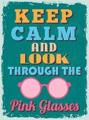Motivational Phrase Poster. Vintage Style. Keep Calm And Look Through The Pink Glasses.