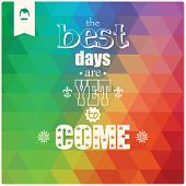The best days are yet to come, quote, typographical background, geometric pattern, vector illustrati