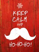 Keep Calm And... White Santa's Mustache and Ho-Ho-Ho! words. Christmas funny card design